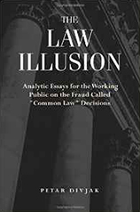 The Law Illusion: Analytic Essays for the Working Public on the Fraud Called 'Common Law' Decisions